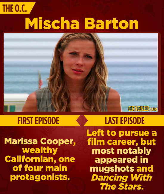 THE O.C. Mischa Barton CRACKED FIRST EPISODE LAST EPISODE Left to pursue a Marissa Cooper, film career, but wealthy most notably Californian, one appe