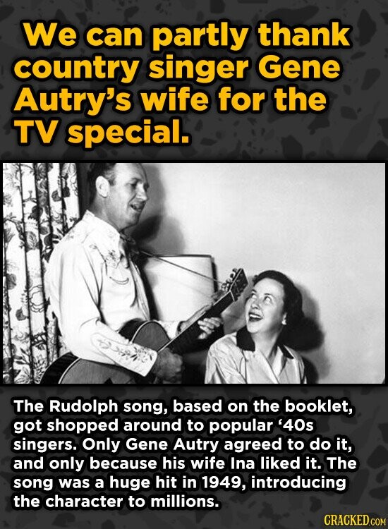 We can partly thank country singer Gene Autry's wife for the TV special. The Rudolph song, based on the booklet, got shopped around to popular '40s si