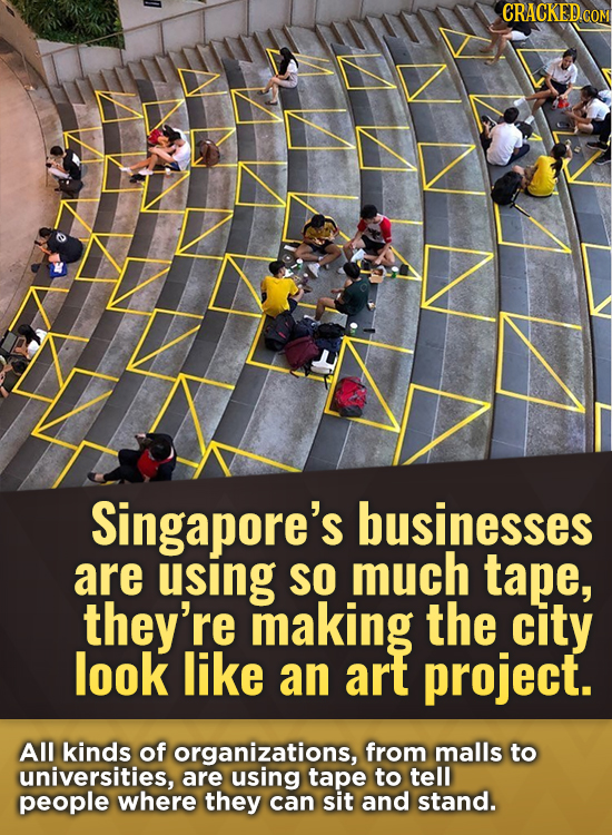 CRACKED.COM Singapore's businesses are using SO much tape, they're making the city look like an art project. All kinds of organizations, from malls to