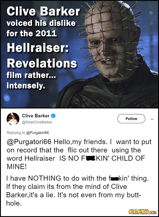 Clive Barker voiced his dislike for the 2011 Hellraiser: Revelations film rather... intensely. Clive Barker Follow @RealCliveBarker Replying to @Purga