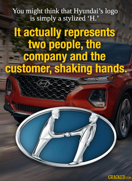 You might think that Hyundai's logo is simply a stylized 'H.' It actually represents two people, the company and the customer, shaking hands. CRACKED