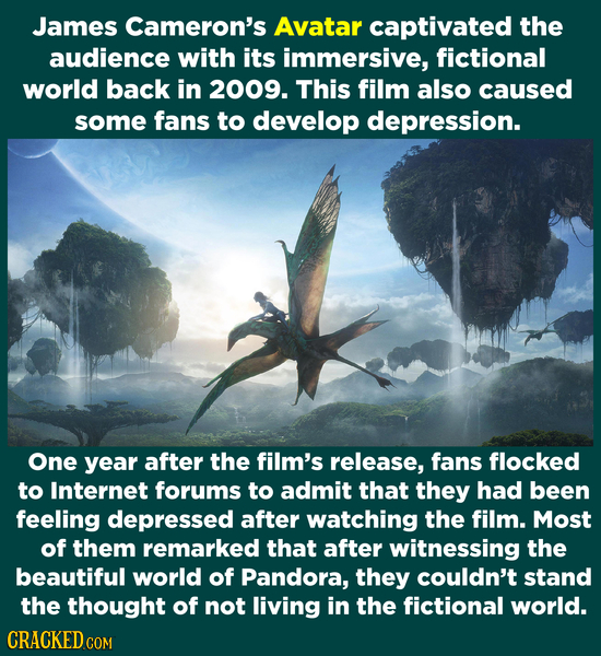James Cameron's Avatar captivated the audience with its immersive, fictional world back in 2009. This film also caused some fans to develop depression