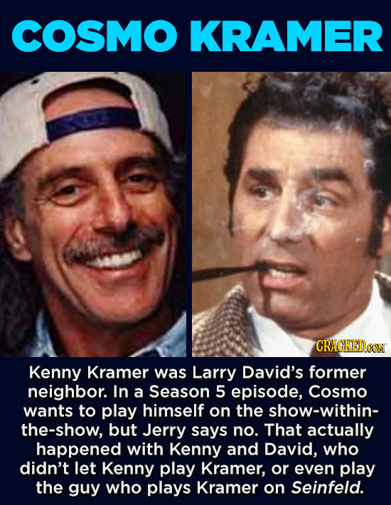 20 Characters You Never Realized Are Based On Real People - Kenny Kramer was Larry David's former neighbor. In a Season 5 episode, Cosmo wants to play