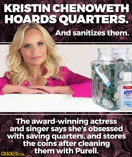 KRISTIN CHENOWETH HOARDS QUARTERS. And sanitizes them. NIWI Purell ADVANCED 188314 The award-winning actress and singer says she's obsessed with savin