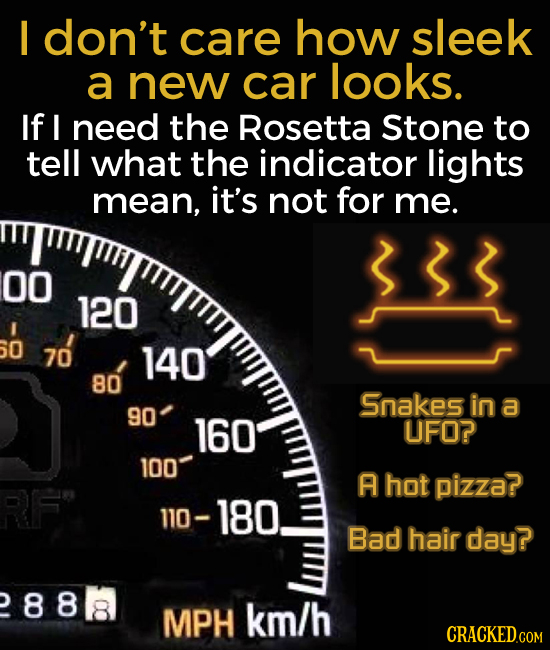 I don't care how sleek a new car looks. If I need the Rosetta Stone to tell what the indicator lights mean, it's not for me. MTMT 00 120 O 70 140 80 S