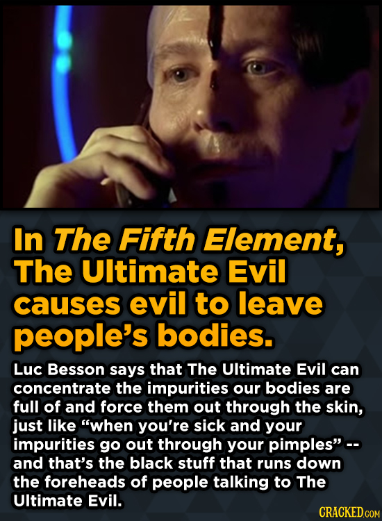 Surprising Revelations About Movies From The People Who Made Them - In The Fifth Element, The UItimate Evil causes evil to leave people's bodies.