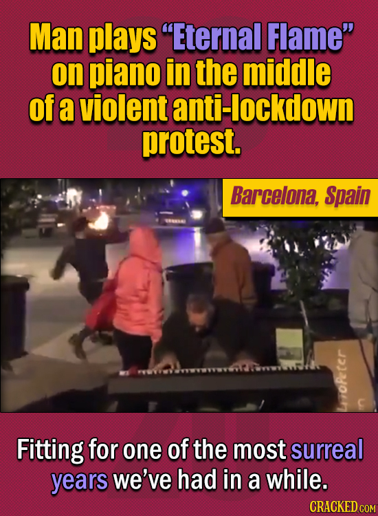 """15 Of The Strangest Things 2020 Managed To Cook Up (Part 2) - Man plays """"Eternal Flame"""" on piano in the middle of violent anti-lockdown protests in Ba"""