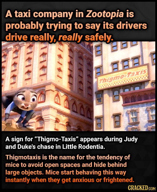 A taxi company in Zootopia is probably trying to say its drivers drive really, really safely. Thigmo-Tar's A sign for Thigmo-Taxis appears during Ju