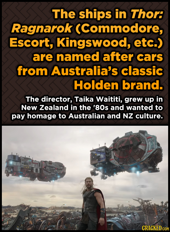 The ships in Thor: Ragnarok (Commodore, Escort, Kingswood, etc. are named after cars from Australia's classic Holden brand. The director, Taika Waitit