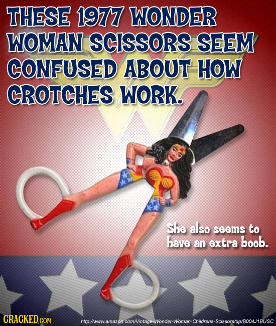 THESE 19777 WONDER WOMAN SCISSORS SEEM CONFUSED ABOUT HOW CROTCHES WORK. She also seems to have an extra boob. htto hyowy wamaron comintaooWonder-Woma