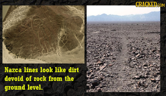 CRACKED COM Nazca lines look like dirt devoid of rock from the ground level.
