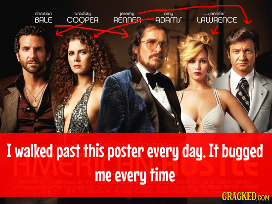 chition bradley jeremy amy jennifer BALE COOPER RENNFO ADAMS LAWRENCE I walked past this poster every day. It bugged FIMCh me every time 16 0