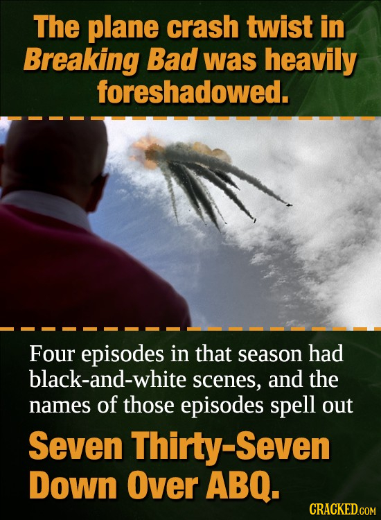 The plane crash twist in Breaking Bad was heavily foreshadowed. Four episodes in that season had black-and-white scenes, and the names of those episod