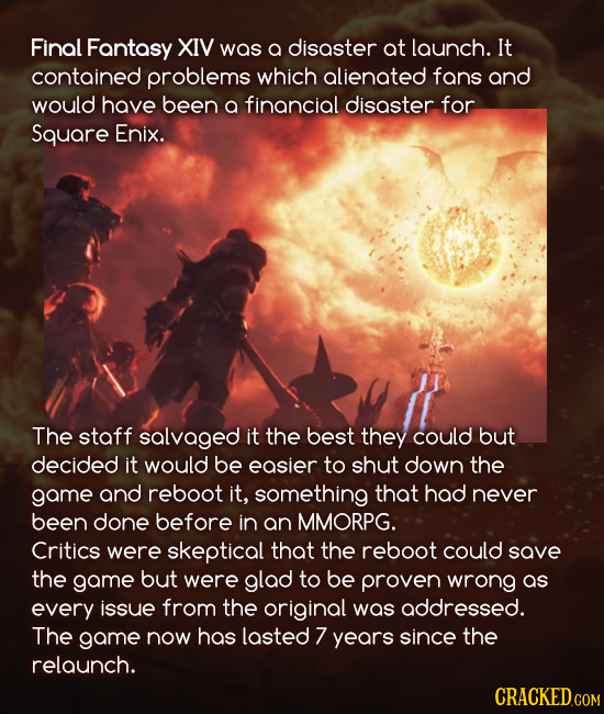 Final Fantasy XIV was a disaster at launch. It contained problems which alienated fans and would have been a financial disaster for Square Enix. The s