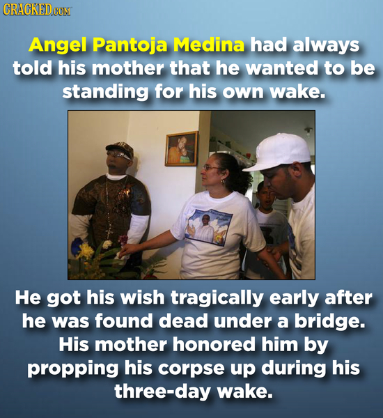 CRACKED CON Angel Pantoja Medina had always told his mother that he wanted to be standing for his own wake. He got his wish tragically early after he