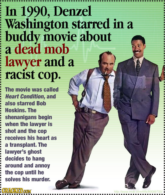 In 1990, Denzel Washington starred in a buddy movie about a dead mob lawyer and a racist cop. The movie was called Heart Condition, and also starred B