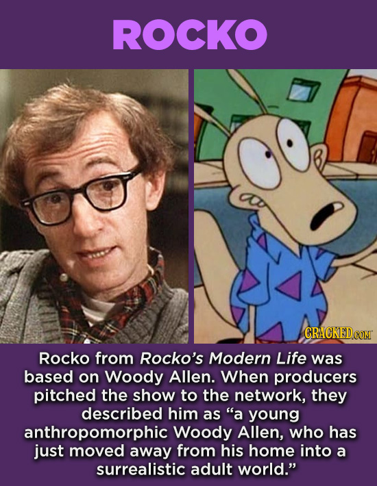 20 Characters You Never Realized Are Based On Real People - Rocko from Rocko's Modern Life was based on Woody Allen. When producers pitched the show t