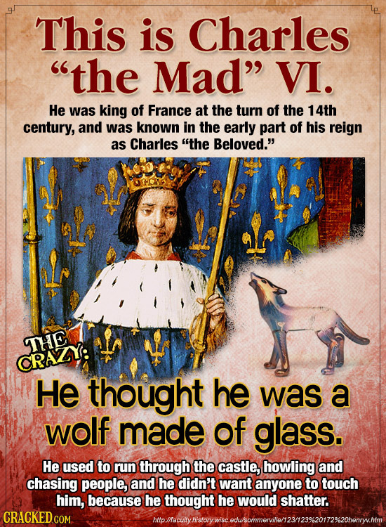 This is Charles the Mad VI. He was king of France at the turn of the 14th century, and was known in the early part of his reign as Charles thE Belo