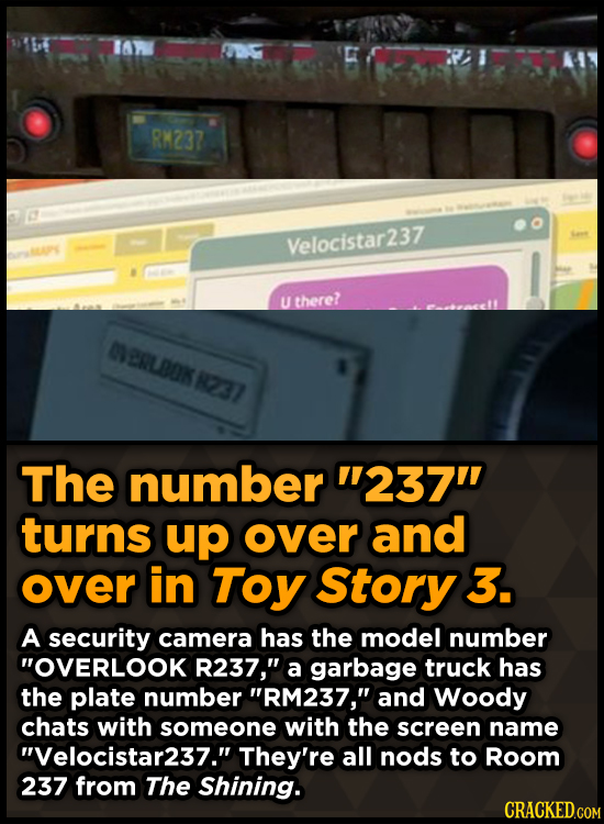 RM237 Velocistar237 U there? ORLDOK R237 The number 237 turns up over and over in Toy Story 3. A security camera has the model number OVERLOOK R237