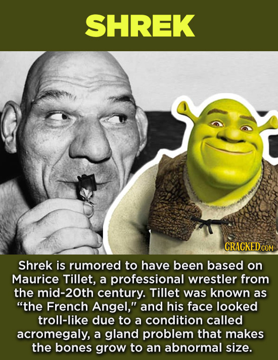 20 Characters You Never Realized Are Based On Real People - Shrek is rumored to have been based on Maurice Tillet, a professional wrestler from the mi