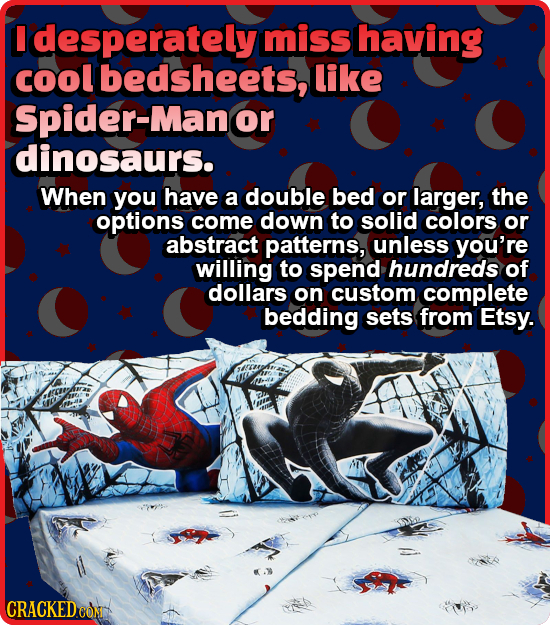I Idesperately miss having cool bedsheets, like Spider-Man or dinosaurs. When you have a double bed or larger, the options come down to solid colors o