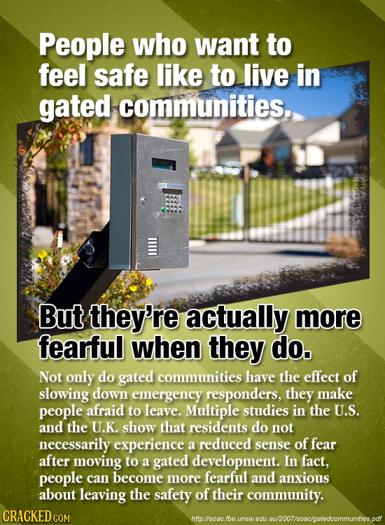 People who want to feel safe like to live in gated communities. But they're actually more fearful when they do. Not only do gated communities have the
