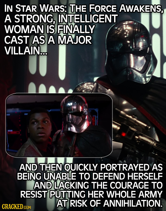 IN STAR WARS: THe Force AWAKENS, A STRONG, INTELLIGENT WOMAN IS FINALLY CAST AS A MAJOR VILLAIN... AND THEN OUICKLY PORTRAYED AS BEING UNABLE TO DEFEN