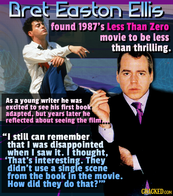 Bret Easton Ellis found 1987's Less Than Zero movie to be less than thrilling. As a young writer he was excited to see his first book adapted, but yea