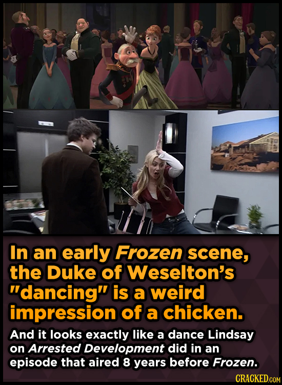 In an early Frozen scene, the Duke of Weselton's dancing is a weird impression of a chicken. And it looks exactly like a dance Lindsay on Arrested D
