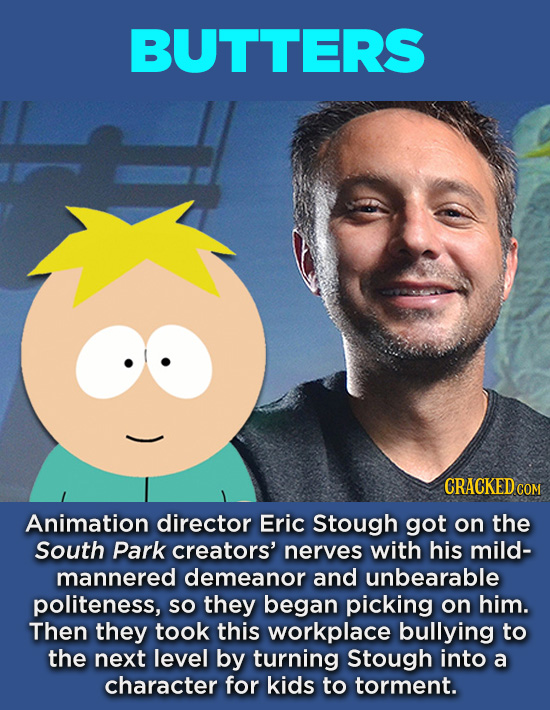 20 Characters You Never Realized Are Based On Real People - Animation director Eric Stough got on the South Park creators' nerves with his mild- manne