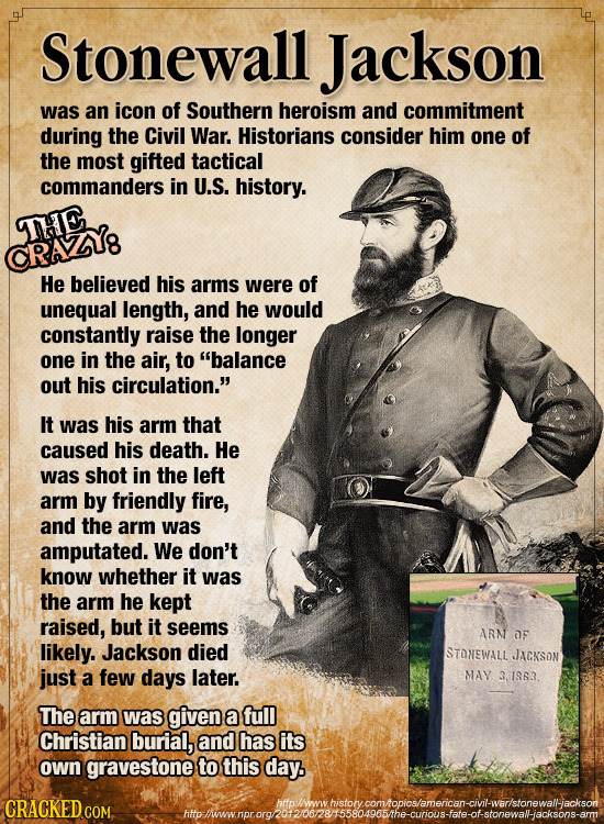 Stonewall Jackson was an icon of Southern heroism and commitment during the Civil War. Historians consider him one of the most gifted tactical command