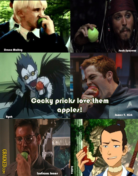 Draco malfoy Jack sparrow Cocky prick love them apples! Jams T. Kirk Ryuk CRACKED COM okka Indiana Jone