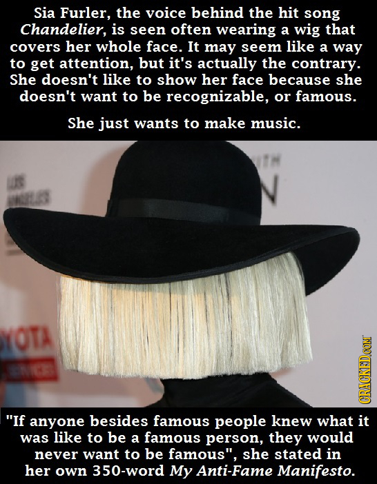 Sia Furler, the voice behind the hit song Chandelier, is seen often wearing a wig that covers her whole face. It may seem like a way to get attention,