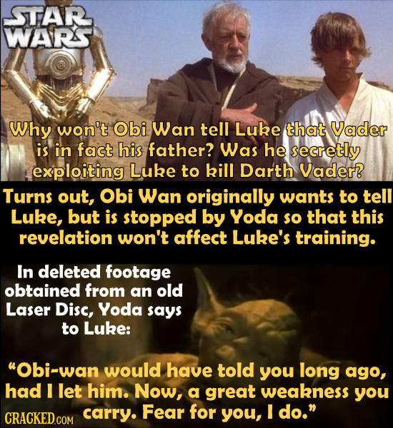 STAR WARSS Why won't Obi Wan tell Luke that Vader is in fact his father? Was he secretly exploiting Luke to kill Darth Vader? Turns out, Obi Wan origi