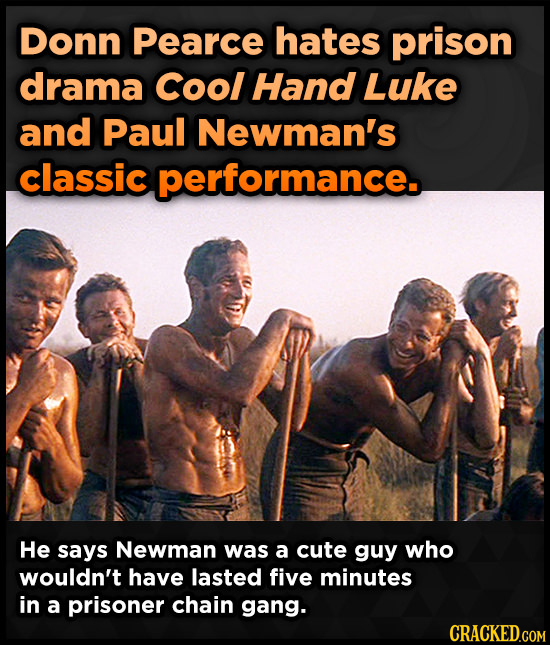Donn Pearce hates prison drama Cool Hand Luke and Paul Newman's classic performance. He says Newman was a cute guy who wouldn't have lasted five minut