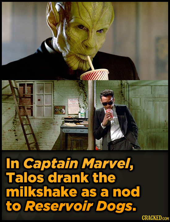 In Captain Marvel, Talos drank the milkshake as a nod to Reservoir Dogs. CRACKED.COM