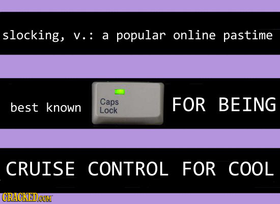 slocking, V.: a popular online pastime Caps FOR BEING best known Lock CRUISE CONTROL FOR COOL