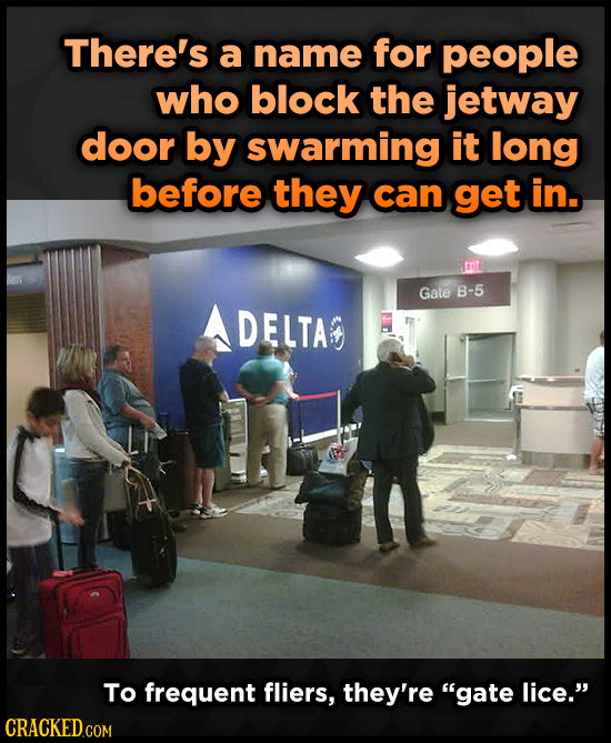 There's a name for people who block the jetway door by swarming it long before they can get in. Gate B-5 DELTA To frequent fliers, they're gate lice.