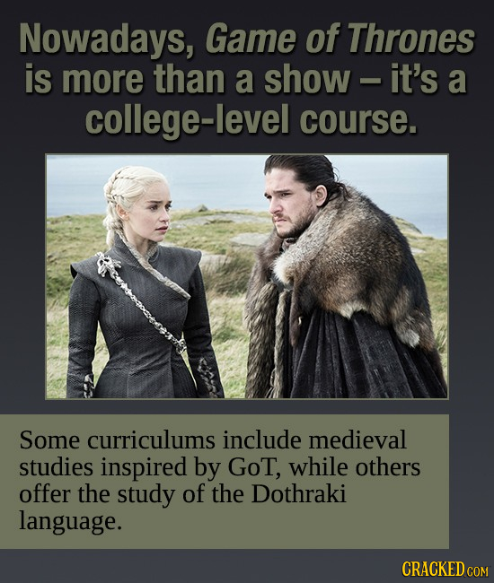 Nowadays, Game of Thrones is more than a show - it's a college-level course. Some curriculums include medieval studies inspired by GoT, while others o
