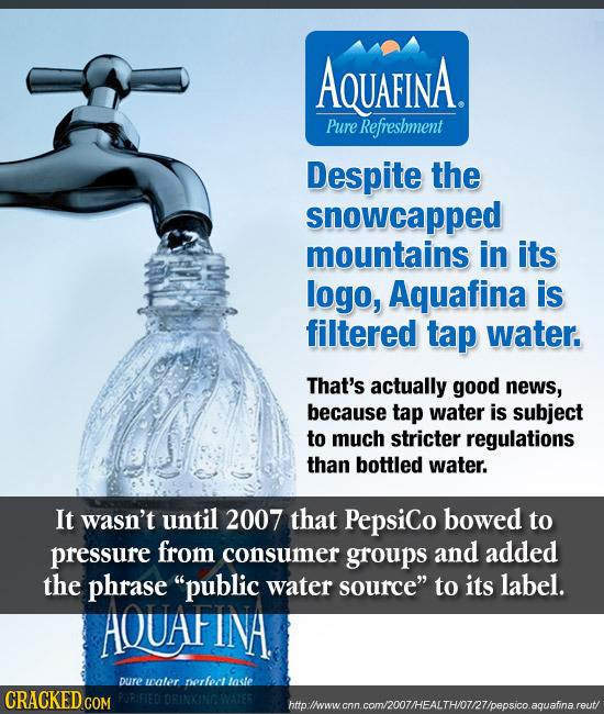 AQUAFINA. Pure Refreshment Despite the snowcapped mountains in its logo, Aquafina is filtered tap water. That's actually good news, because tap water