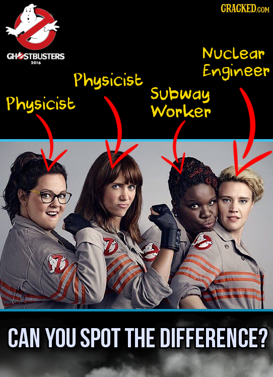 CRACKED Nuclear GH STBUSTERS 2016 Engineer Physicist Subway Physicist Worker CAN YOU SPOT THE DIFFERENCE?