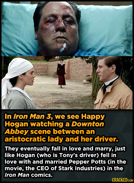 In Iron Man 3, we see Happy Hogan watching a Downton Abbey scene between an aristocratic lady and her driver. They eventually fall in love and marry,