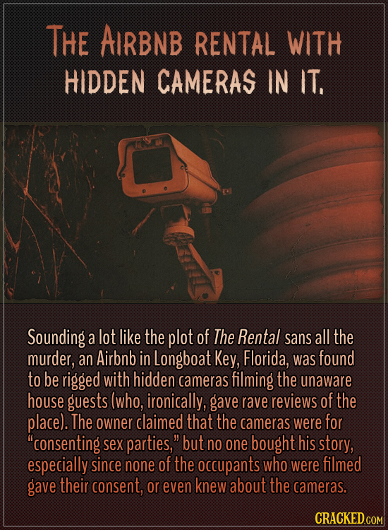 The Airbnb rental with hidden cameras in it.  Sounding a lot like the plot of The Rental sans all the murder, an Airbnb in Longboat Key, Florida, was