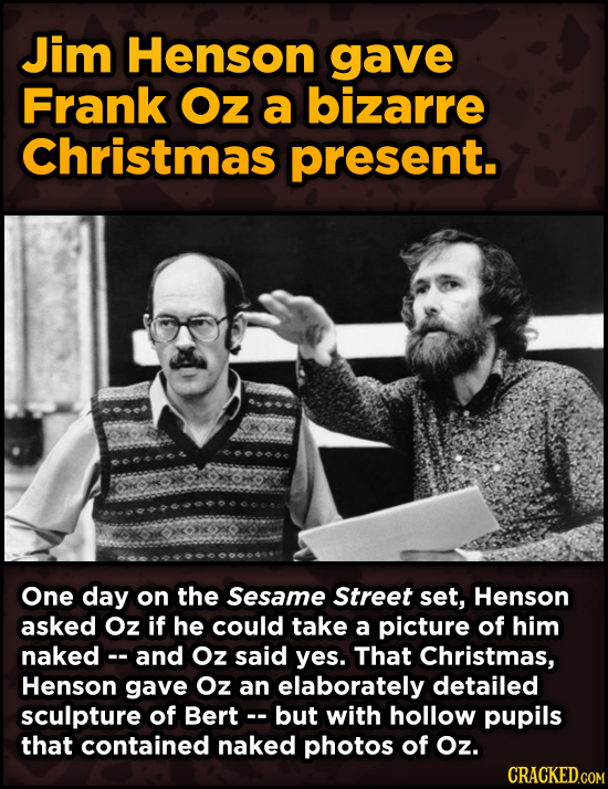 WTF Behind-The-Scenes Stories From Major Movie Sets - Jim Henson gave Frank Oz a bizarre Christmas present.
