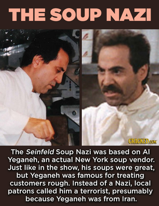 20 Characters You Never Realized Are Based On Real People - The Seinfeld Soup Nazi was based on Al Yeganeh, an actual New York soup vendor. Just like
