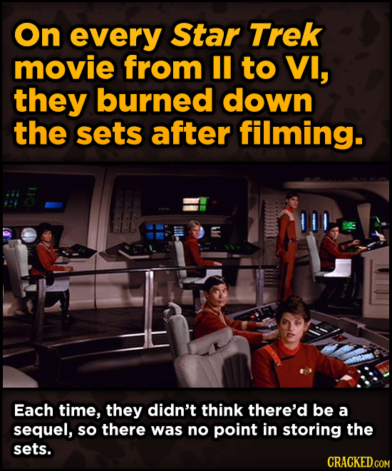 WTF Behind-The-Scenes Stories From Major Movie Sets - On every Star Trek movie from II to VI, they burned down the sets after filming.