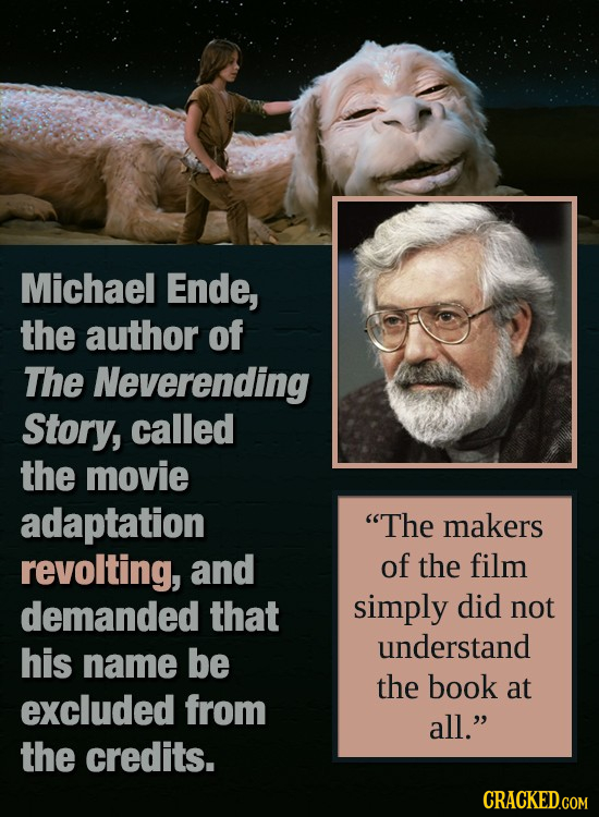 Michael Ende, the author of The Neverending Story, called the movie adaptation The makers revolting, and of the film demanded that simply did not und