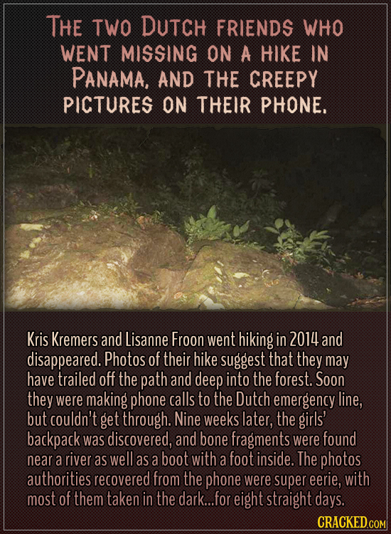 he two Dutch friends who went missing on a hike in Panama, and the creepy pictures on their phone. Kris Kremers and Lisanne Froon went hiking in 2014