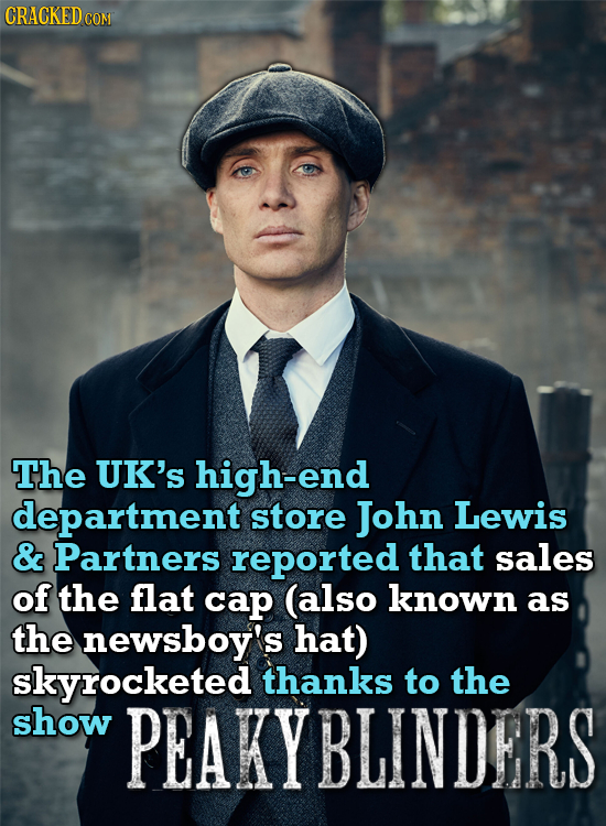 CRACKED cO CON The UK's high-end department store John Lewis & Partners reported that sales of the flat cap (also known as the newsboy's hat) skyrocke