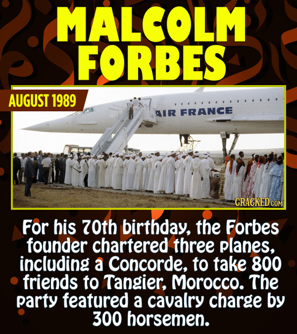 15 Epic Feats of Partying by Famous People - For his 70th birthday, the Forbes founder chartered three planes, including a Concorde, to take 800 frien